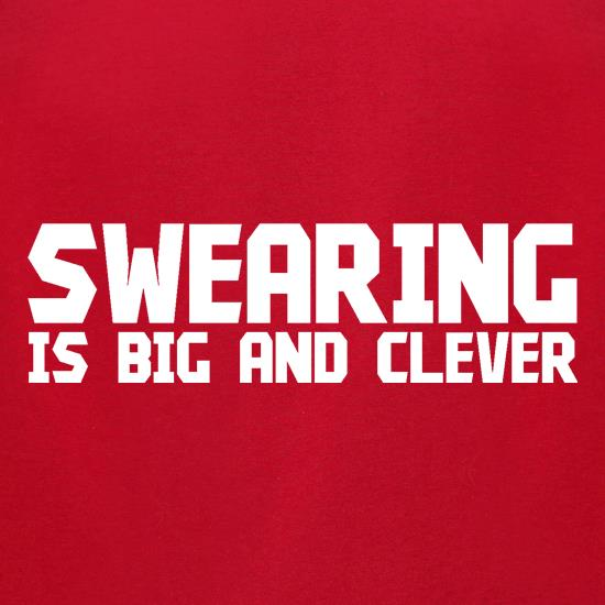 Swearing is big and clever t shirt