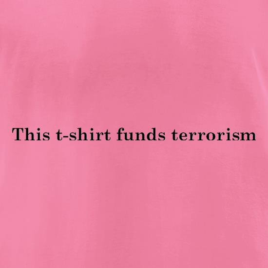 This T-Shirt Funds Terrorism! t shirt