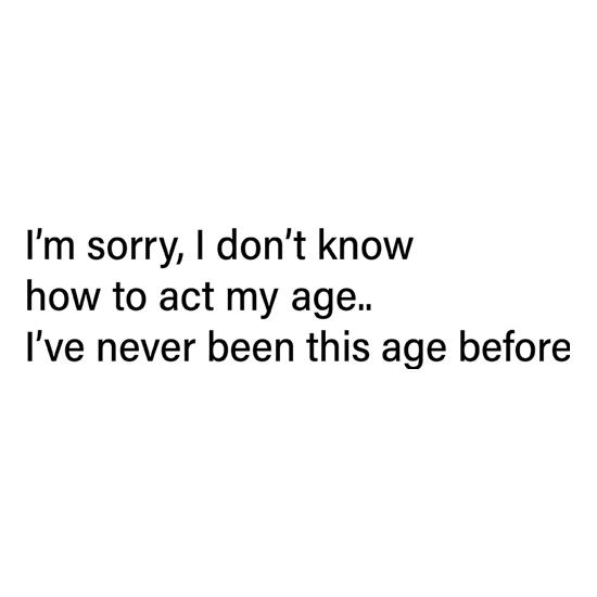 I Don't Know How To Act My Age t shirt