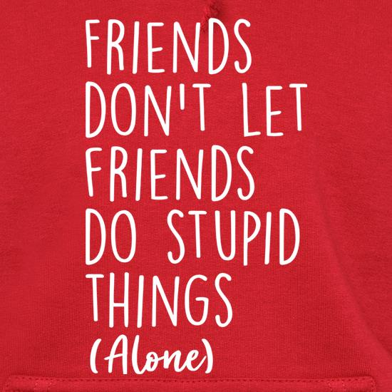 Friends Don't Let Friends Do Stupid Things (Alone) t shirt