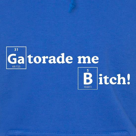 cbb538bdf07a6f Gatorade Me Bitch Hoodie By CharGrilled