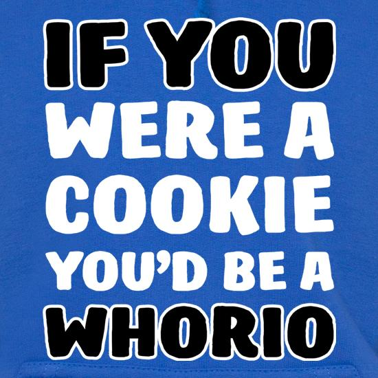 If You Were A Cookie, You'd Be A Whorio t shirt