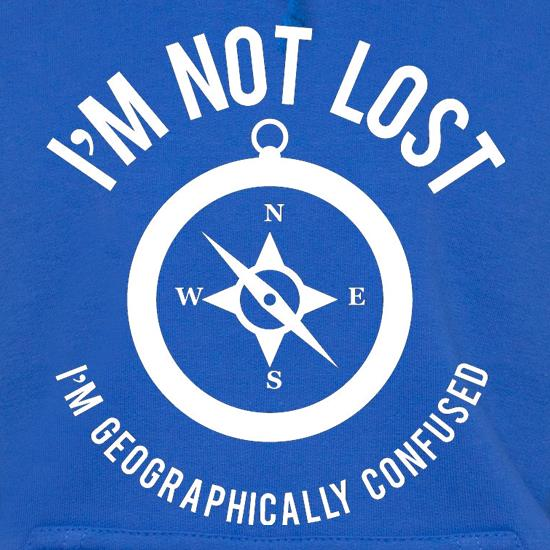 I'm Not Lost, I'm Geographically confused! t shirt