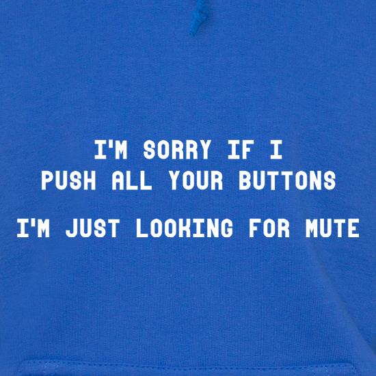 I'm Sorry If I Push All Your Buttons t shirt