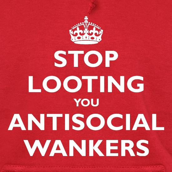 Stop Looting You Antisocial Wankers t shirt
