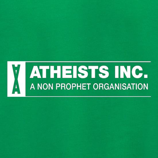 Atheists Inc A Non Prophet Organisation t shirt