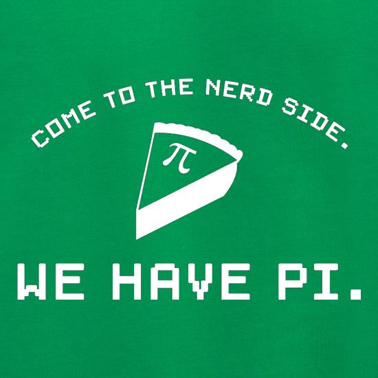 Come To The Nerd Side. We Have Pi t shirt