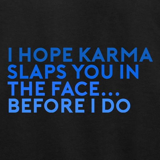 I Hope Karma Slaps You In The Face t shirt