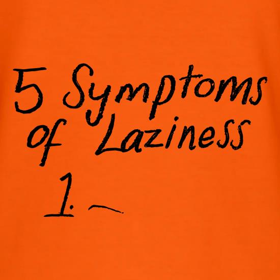 5 Symptoms Of Laziness... t shirt