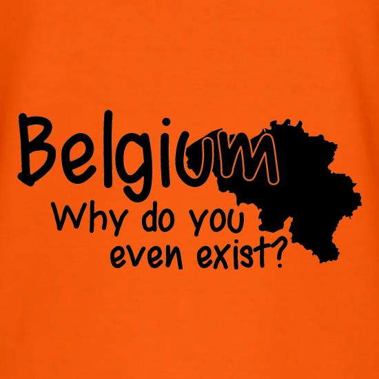 Belgium, why do you even exist ? t shirt