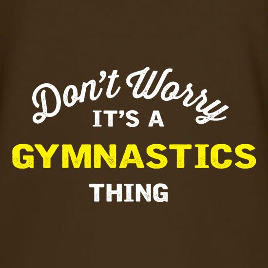 Don't Worry It's A Gymnastics Thing t shirt