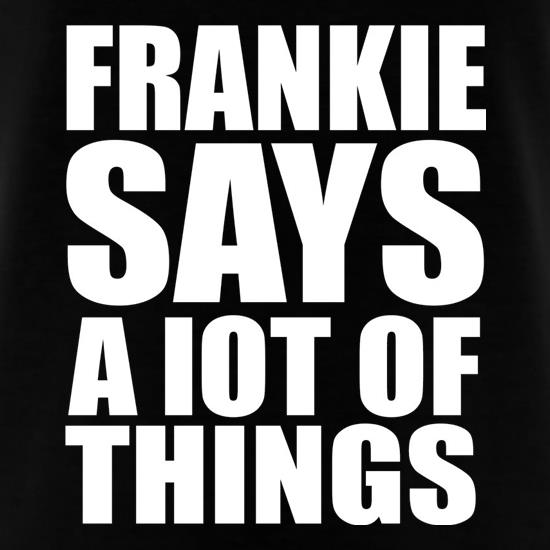 Frankie Says A Lot Of Things t shirt