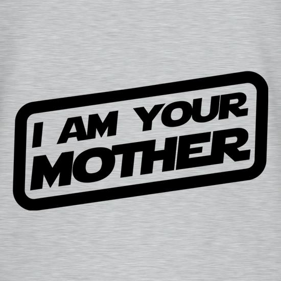 I Am Your Mother t shirt