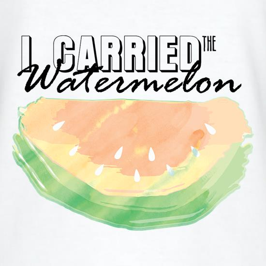 I Carried The Watermelon t shirt