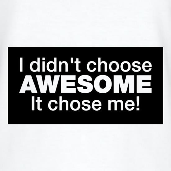 I Didn't Choose Awesome It Chose Me t shirt