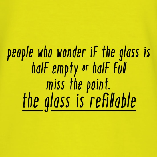 The Glass Is Refillable t shirt