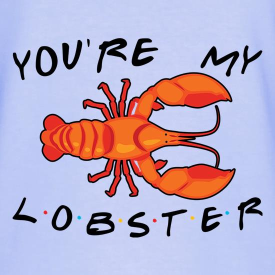 You're My Lobster t shirt