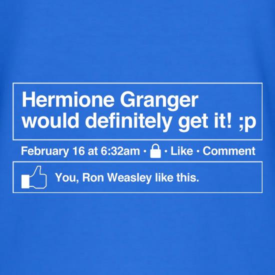 Hermione Granger would definitely get it! t shirt