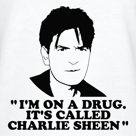 I'm on a drug called Charlie Sheen t shirt