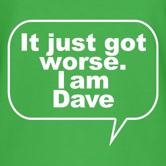 It just got worse. I am Dave t shirt