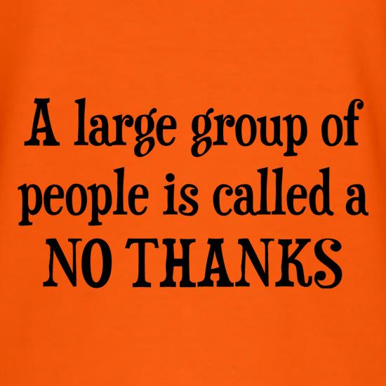 A Large Group Of People Is Called A No Thanks t shirt