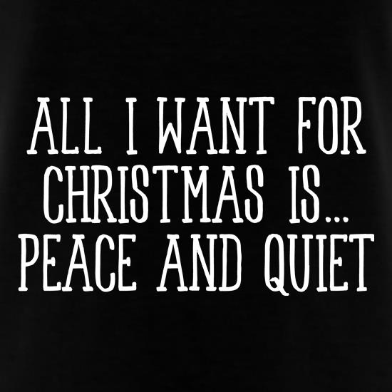 All I Want For Christmas Is Peace & Quiet t shirt
