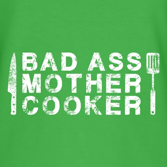 Bad Ass Mother Cooker t shirt