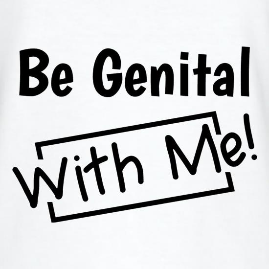 Be genital with me t shirt