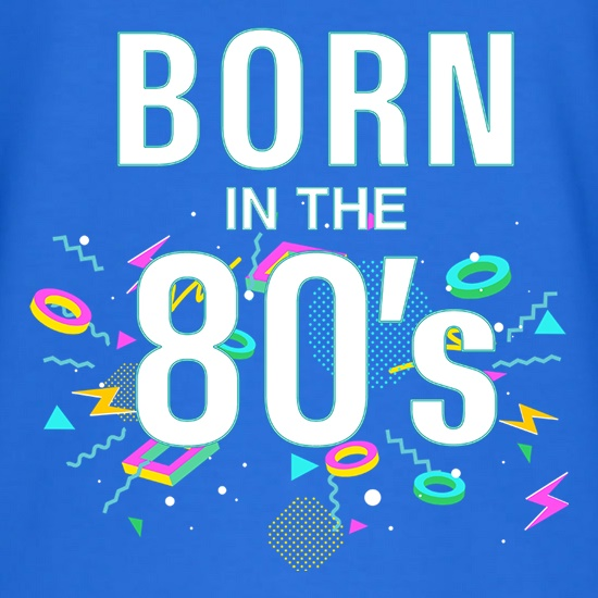 Born In The Eighties t shirt