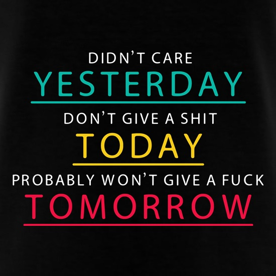 Didn't Care Yesterday... t shirt