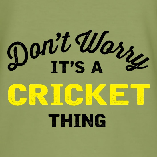 Don't Worry It's A Cricket Thing t shirt