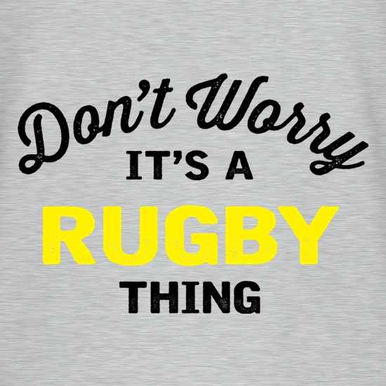 Don't Worry It's A Rugby Thing t shirt