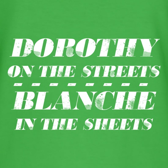Dorothy On The Streets, Blanche In The Sheets t shirt