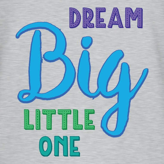 Dream Big Little One t shirt