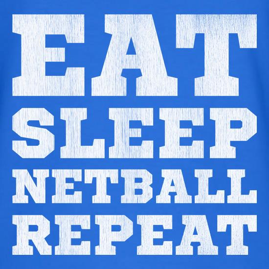 Eat, Sleep, Netball, Repeat t shirt