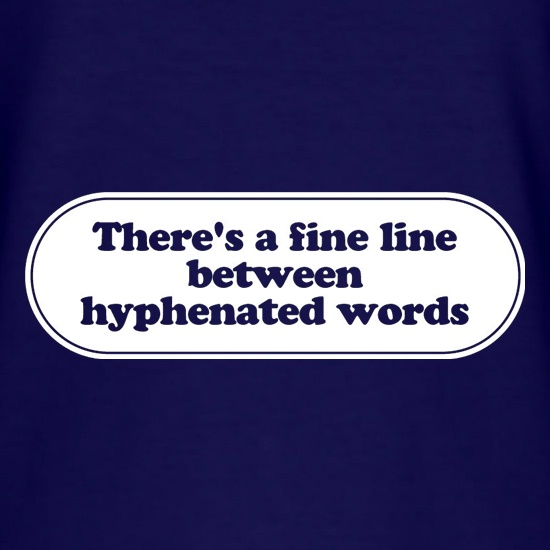 There's A Fine Line Between Hyphenated Words t shirt