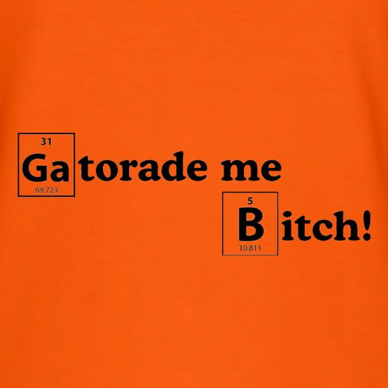 Gatorade me Bitch t shirt