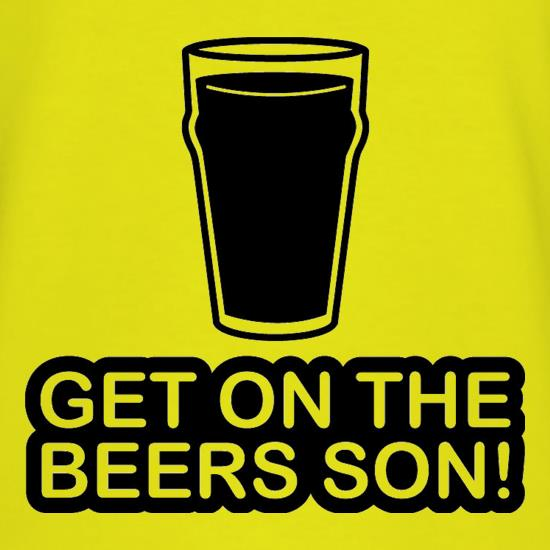 Get On The Beers Son! t shirt