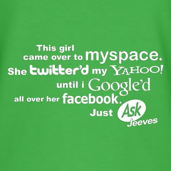 This Girl Came Over To Myspace... t shirt