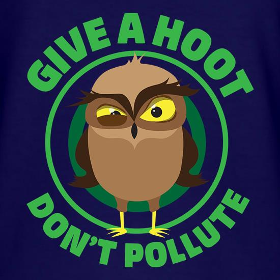 Give A Hoot, Don't Pollute t shirt