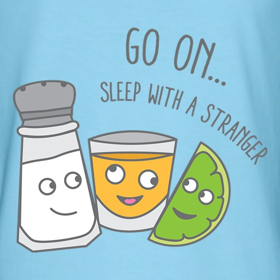 Go On... Sleep With a Stranger t shirt