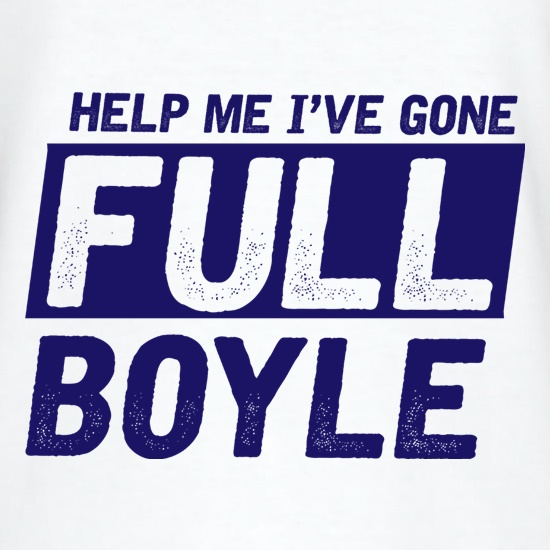 Help Me I've Gone Full Boyle t shirt
