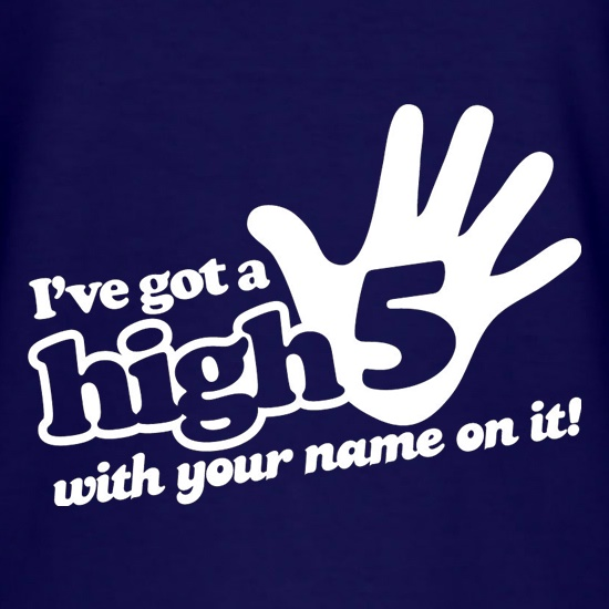 I've Got A High Five With Your Name On It! t shirt