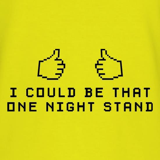 I Could Be That One Night Stand t shirt