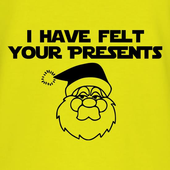 I have felt your presents t shirt