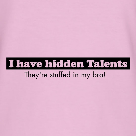 i have hidden talents - stuffed in my bra! t shirt