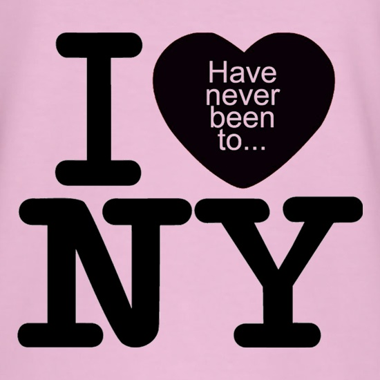 I Have Never Been To NY t shirt