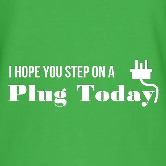 I hope you step on a plug today t shirt
