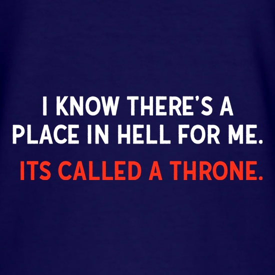 I Know There's A Place In Hell For Me t shirt