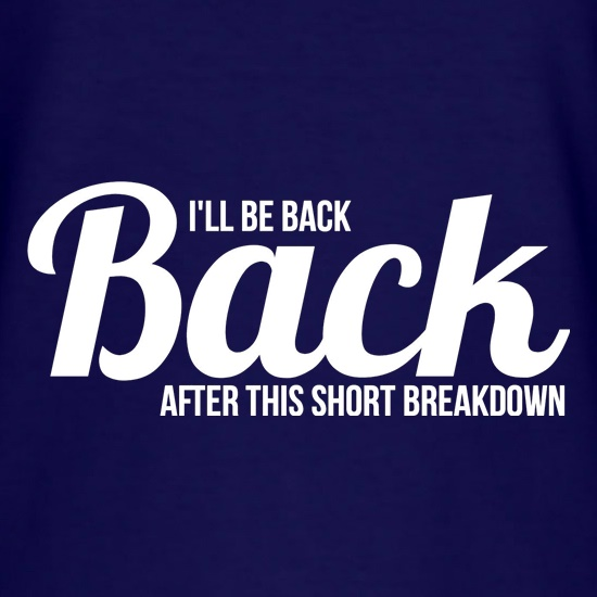 I'll be back after this short breakdown t shirt
